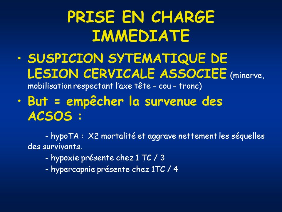 PRISE EN CHARGE IMMEDIATE SUSPICION SYTEMATIQUE DE LESION CERVICALE ASSOCIEE (minerve, mobilisation respectant laxe tête – cou – tronc) But = empêcher