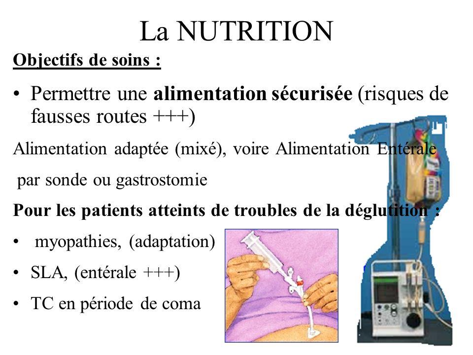 La NUTRITION Objectifs de soins : Permettre une alimentation sécurisée (risques de fausses routes +++) Alimentation adaptée (mixé), voire Alimentation