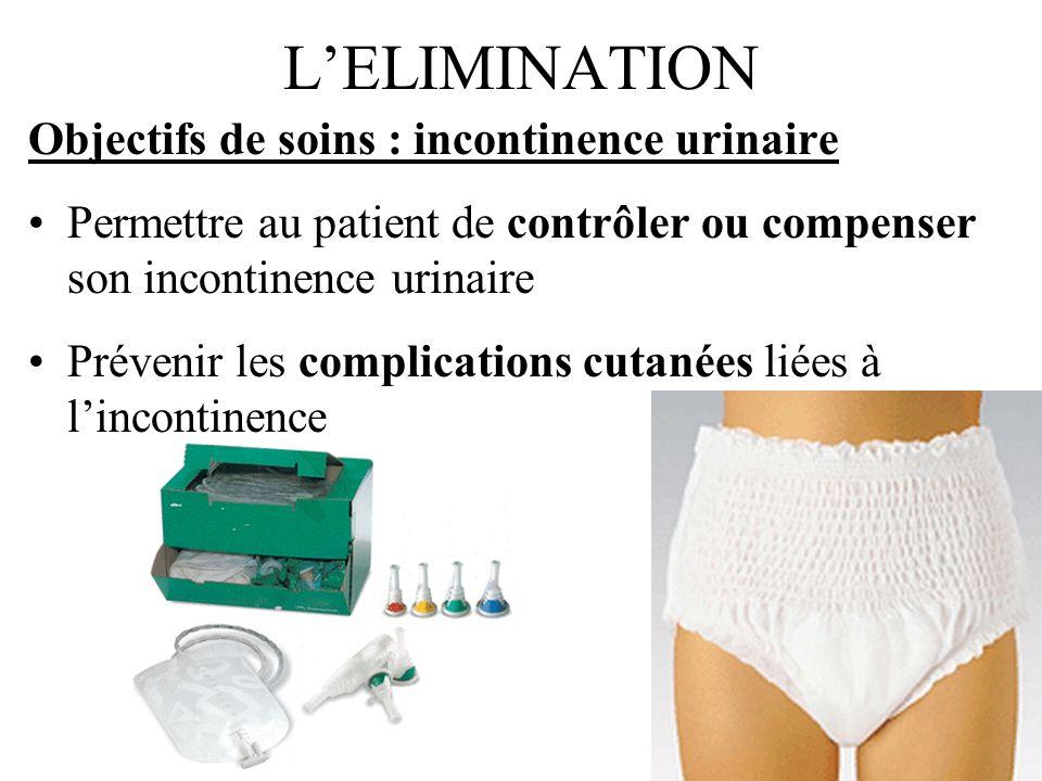 LELIMINATION Objectifs de soins : incontinence urinaire Permettre au patient de contrôler ou compenser son incontinence urinaire Prévenir les complica