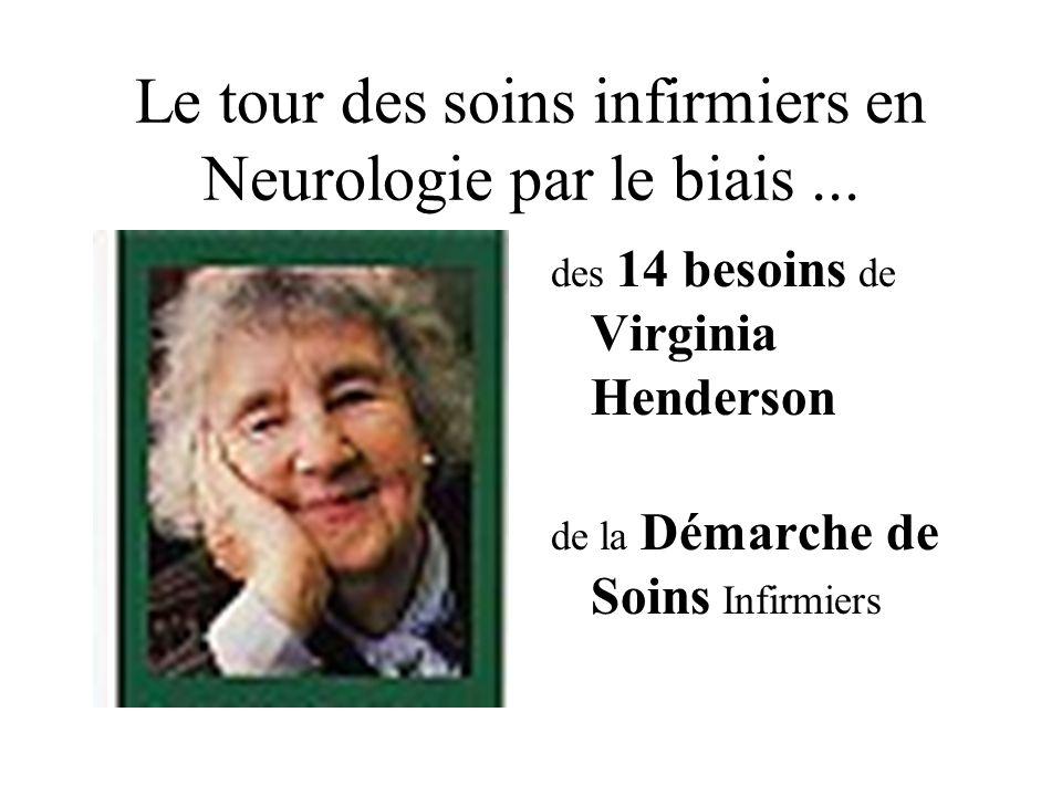 Le tour des soins infirmiers en Neurologie par le biais... des 14 besoins de Virginia Henderson de la Démarche de Soins Infirmiers