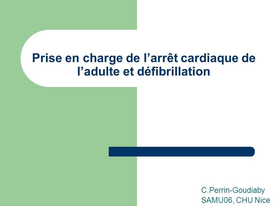 Prise en charge de larrêt cardiaque de ladulte et défibrillation C.Perrin-Goudiaby SAMU06, CHU Nice