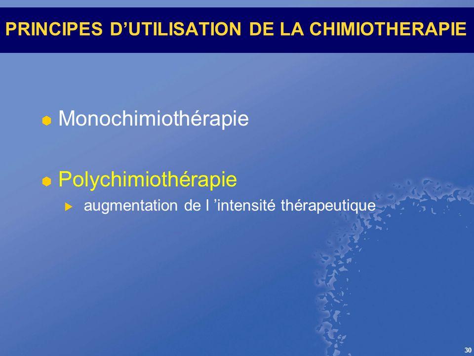 30 PRINCIPES DUTILISATION DE LA CHIMIOTHERAPIE Monochimiothérapie Polychimiothérapie augmentation de l intensité thérapeutique