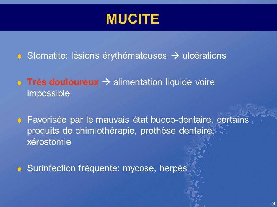 51 MUCITE Stomatite: lésions érythémateuses ulcérations Très douloureux alimentation liquide voire impossible Favorisée par le mauvais état bucco-dent