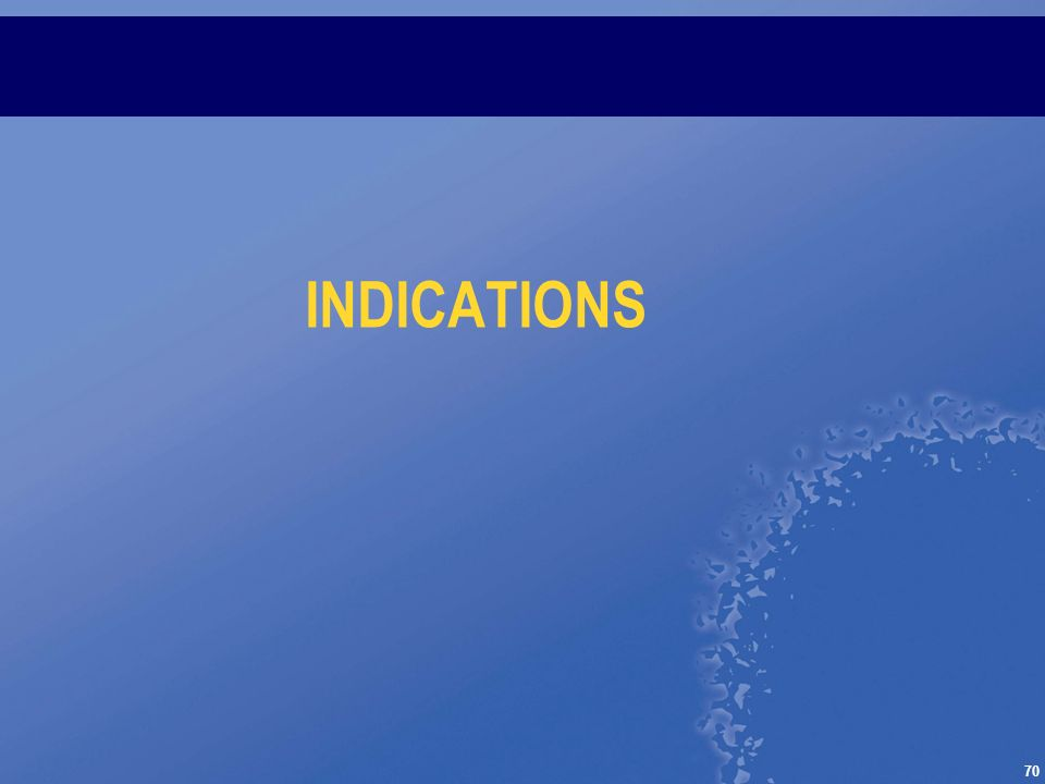 70 INDICATIONS
