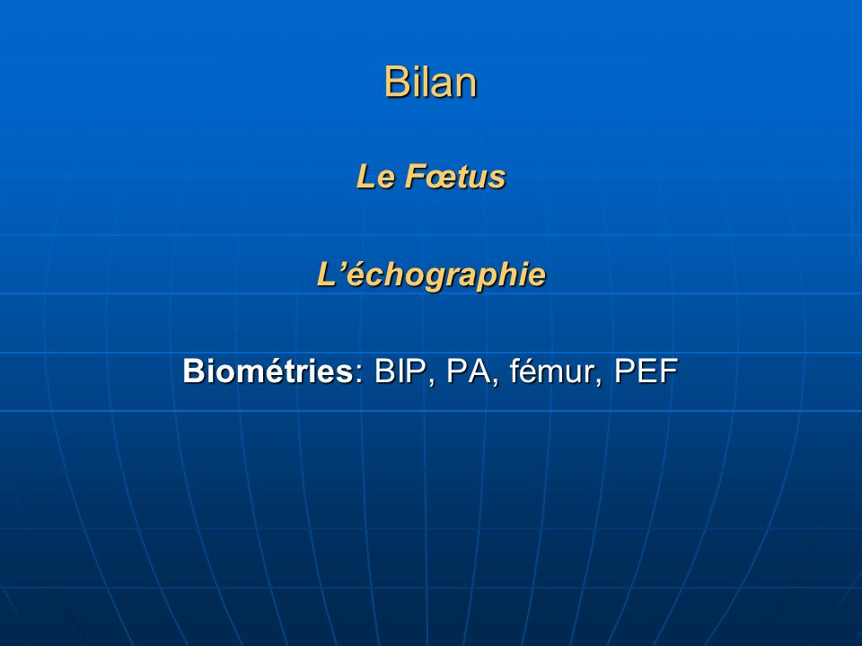 Bilan Le Fœtus Léchographie Examen Doppler: Index de Pourcelot= IR= (S-D)/S Artères utérines: IR élevé, notch.