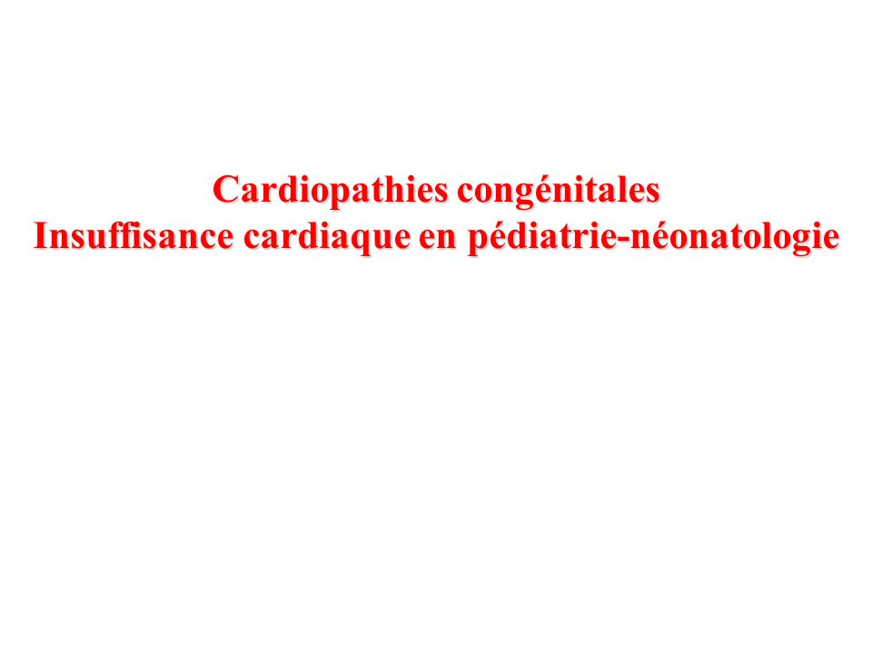 Cardiopathies congénitales Insuffisance cardiaque en pédiatrie-néonatologie