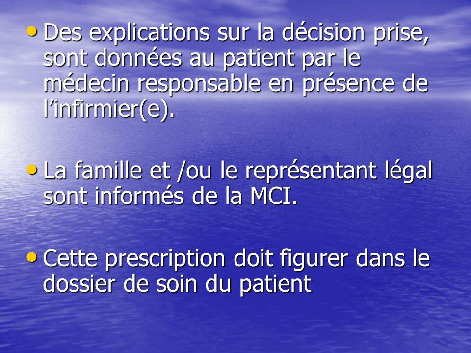 Des explications sur la décision prise, sont données au patient par le médecin responsable en présence de linfirmier(e). Des explications sur la décis