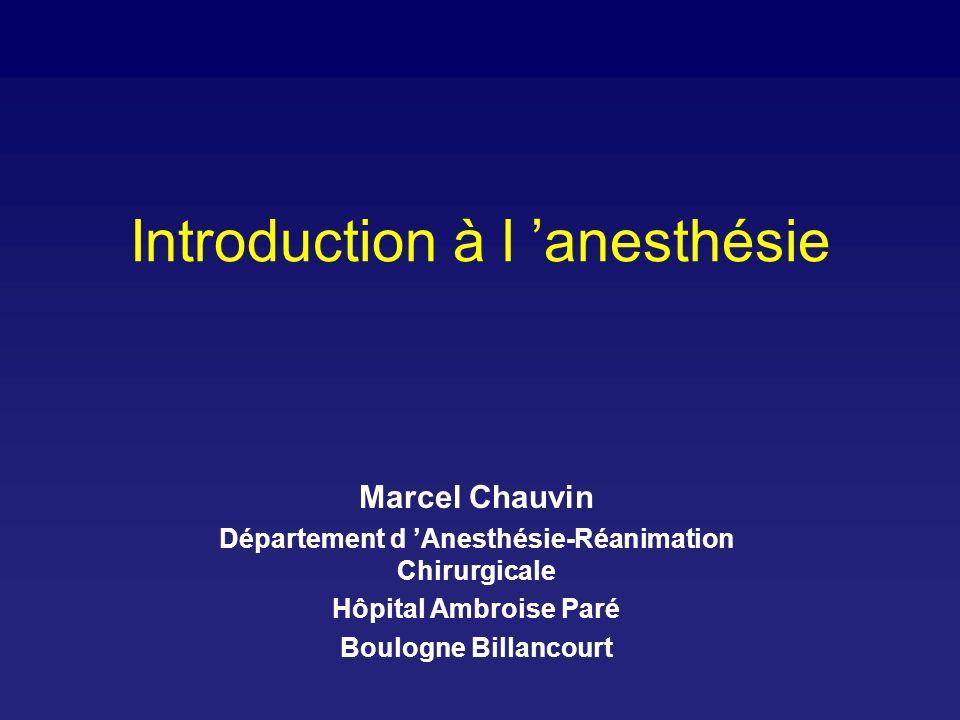 Introduction à l anesthésie Marcel Chauvin Département d Anesthésie-Réanimation Chirurgicale Hôpital Ambroise Paré Boulogne Billancourt