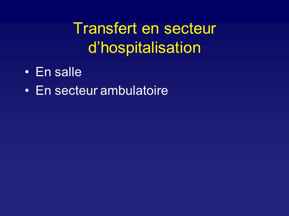 Transfert en secteur dhospitalisation En salle En secteur ambulatoire