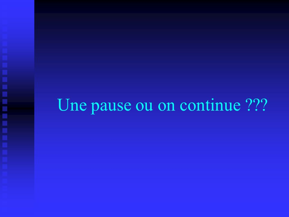 Une pause ou on continue ???