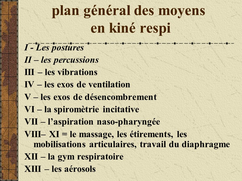 plan général des moyens en kiné respi I - Les postures II – les percussions III – les vibrations IV – les exos de ventilation V – les exos de désencom