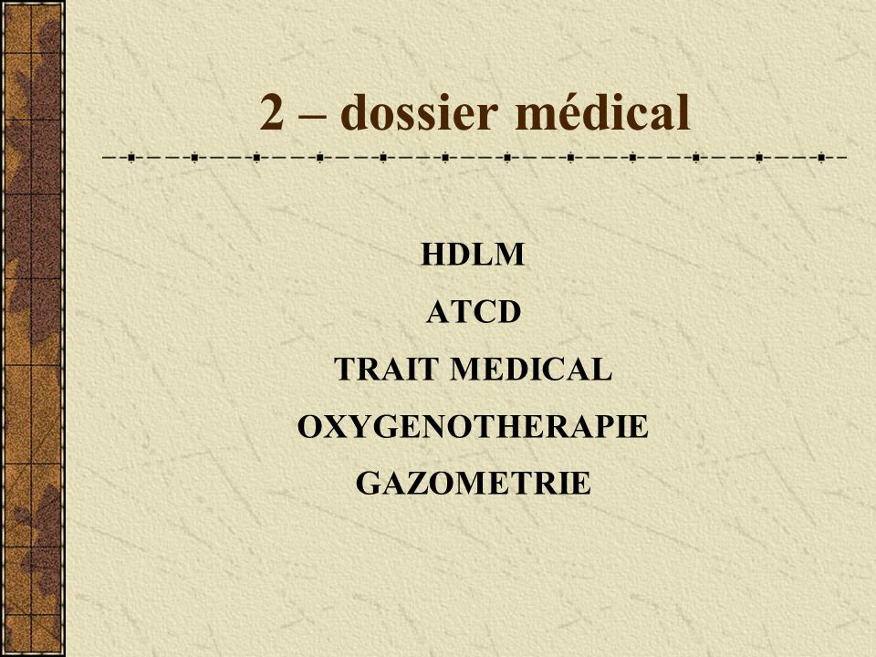 2 – dossier médical HDLM ATCD TRAIT MEDICAL OXYGENOTHERAPIE GAZOMETRIE