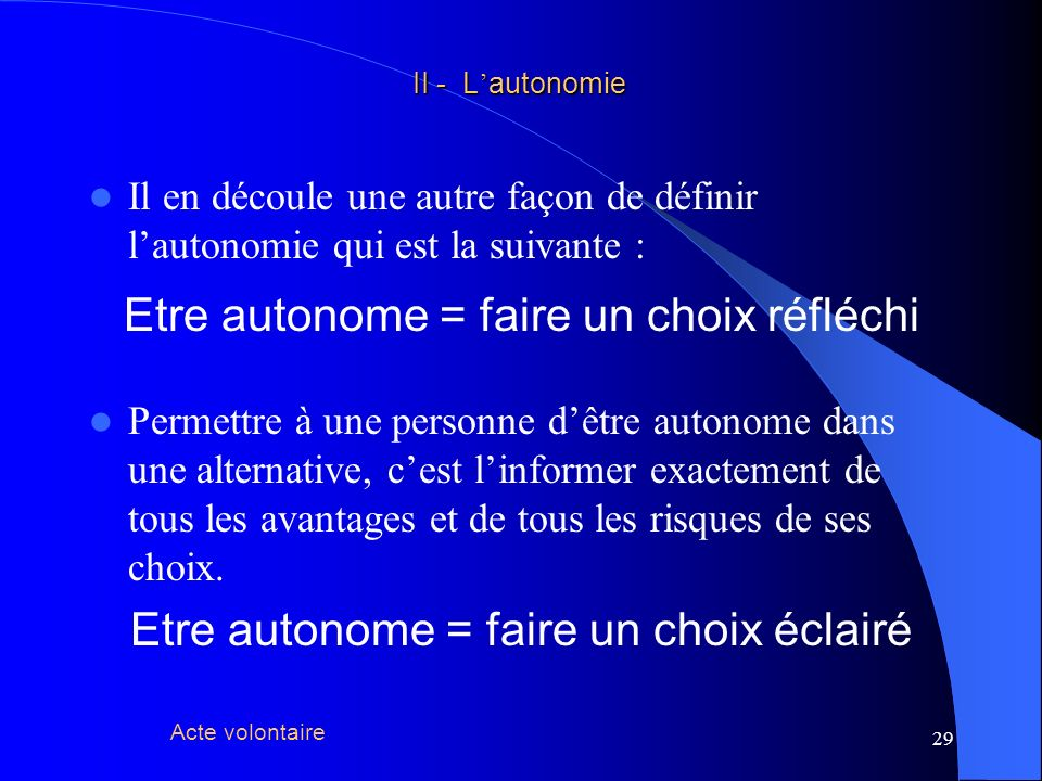 30 Pour conclure Lautonomie est le comportement spontané dun sujet dans un environnement donné.