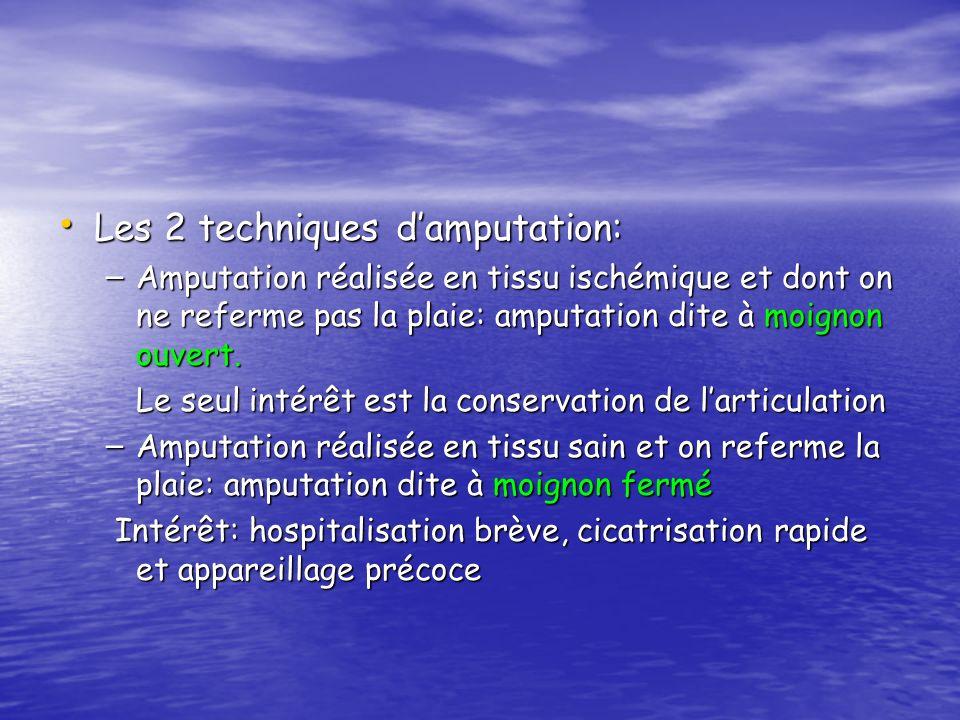 Les 2 techniques damputation: Les 2 techniques damputation: – Amputation réalisée en tissu ischémique et dont on ne referme pas la plaie: amputation d