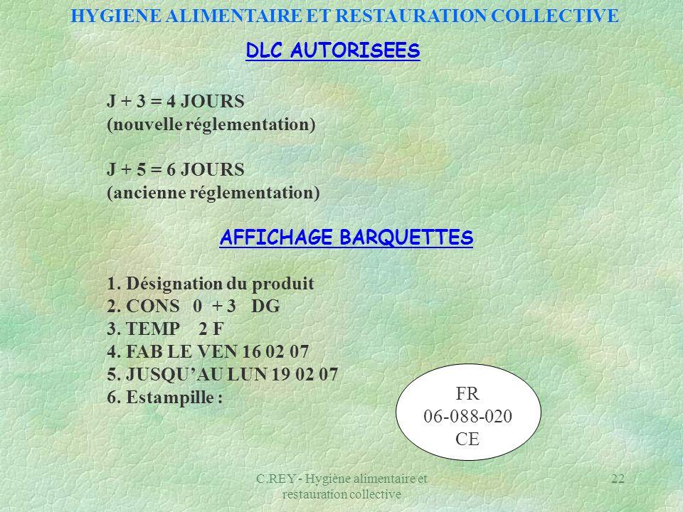 C.REY - Hygiène alimentaire et restauration collective 22 DLC AUTORISEES J + 3 = 4 JOURS (nouvelle réglementation) J + 5 = 6 JOURS (ancienne réglement