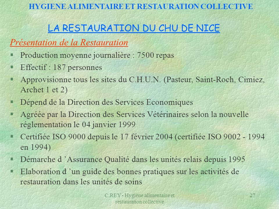 C.REY - Hygiène alimentaire et restauration collective 27 Présentation de la Restauration §Production moyenne journalière : 7500 repas §Effectif : 187