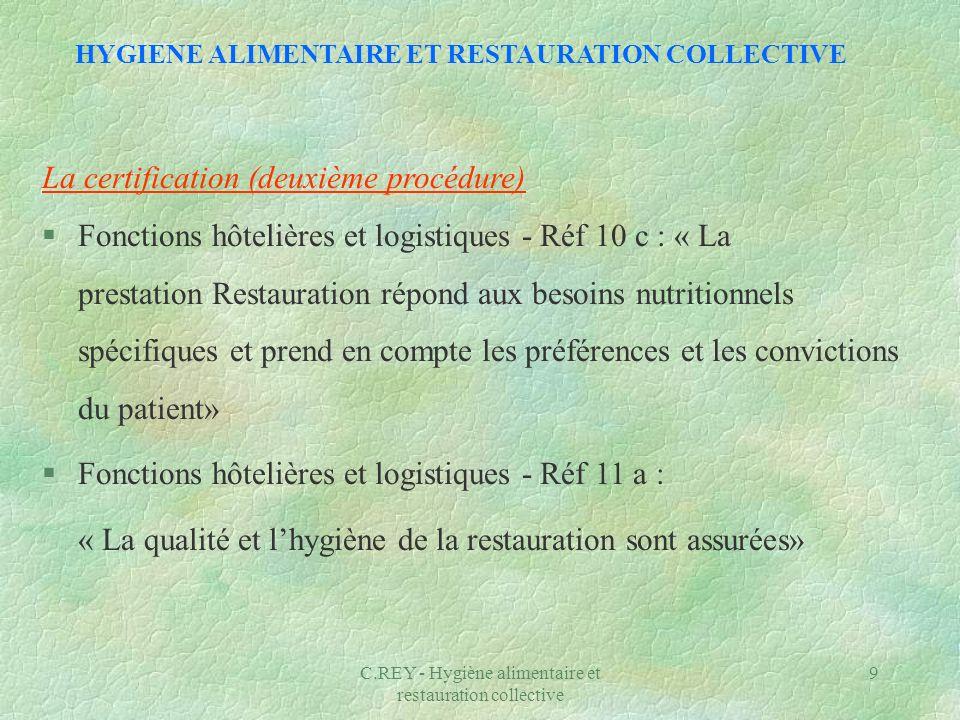 C.REY - Hygiène alimentaire et restauration collective 9 La certification (deuxième procédure) §Fonctions hôtelières et logistiques - Réf 10 c : « La