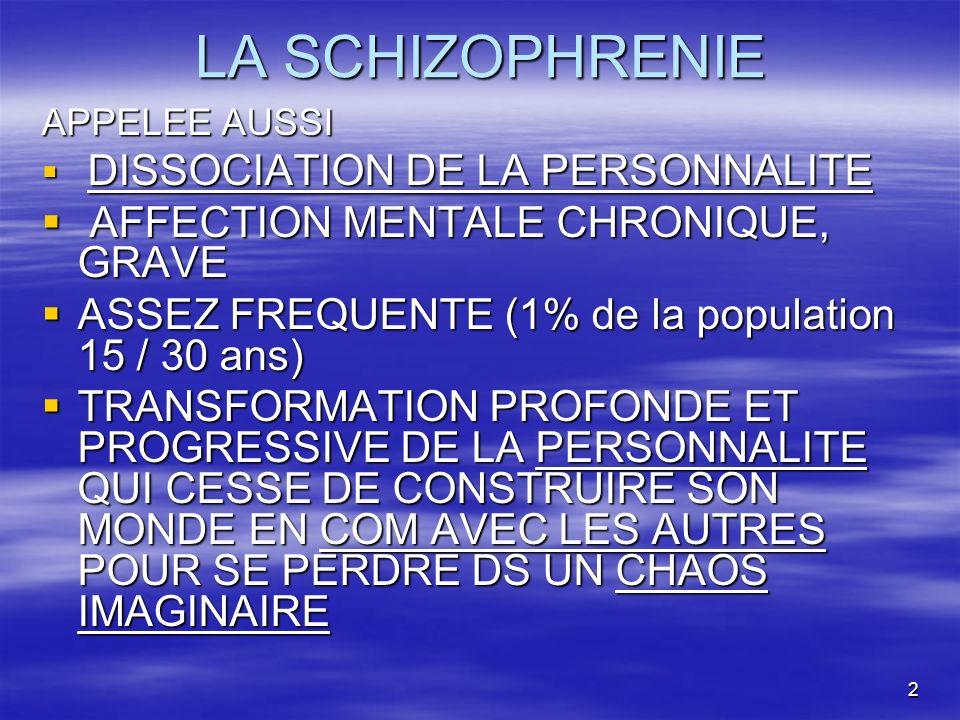 2 LA SCHIZOPHRENIE APPELEE AUSSI DISSOCIATION DE LA PERSONNALITE DISSOCIATION DE LA PERSONNALITE AFFECTION MENTALE CHRONIQUE, GRAVE AFFECTION MENTALE