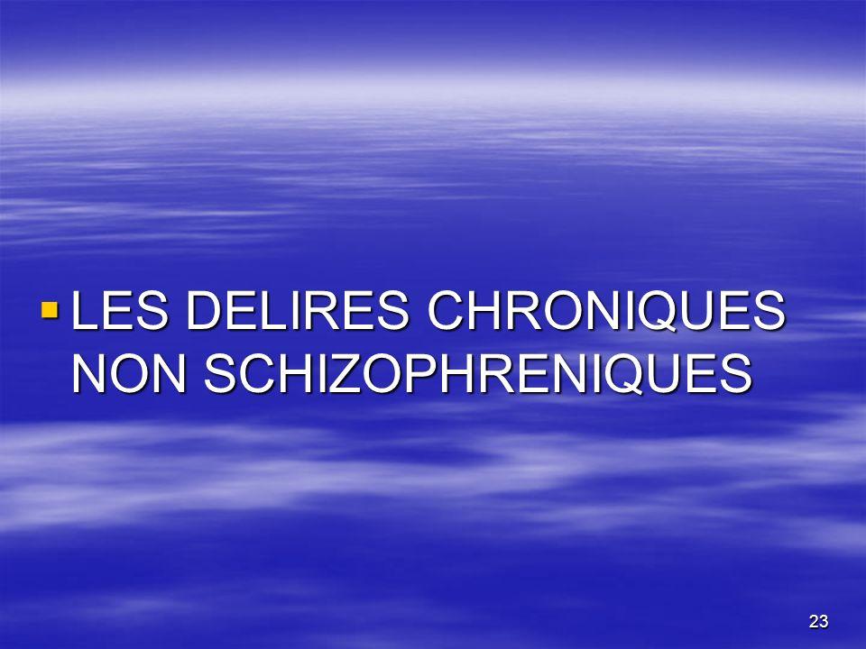 23 LES DELIRES CHRONIQUES NON SCHIZOPHRENIQUES LES DELIRES CHRONIQUES NON SCHIZOPHRENIQUES