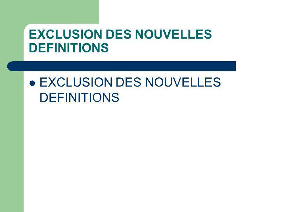 EXCLUSION DES NOUVELLES DEFINITIONS