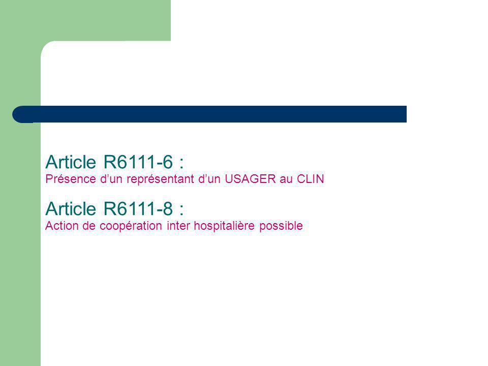 Article R6111-6 : Présence dun représentant dun USAGER au CLIN Article R6111-8 : Action de coopération inter hospitalière possible