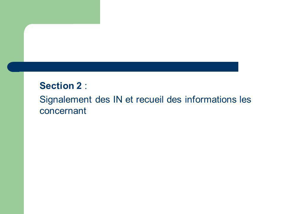 Section 2 : Signalement des IN et recueil des informations les concernant