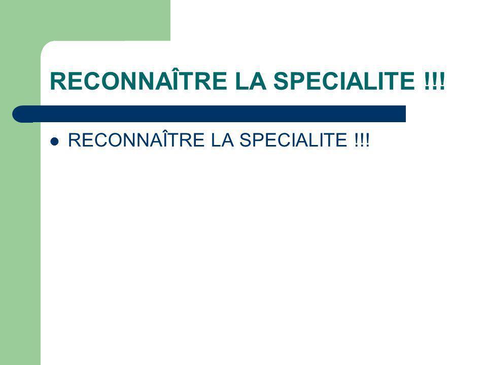 RECONNAÎTRE LA SPECIALITE !!!