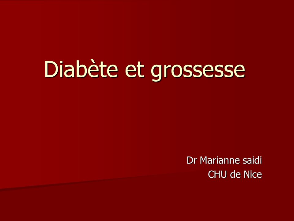 Diabète et grossesse Dr Marianne saidi CHU de Nice