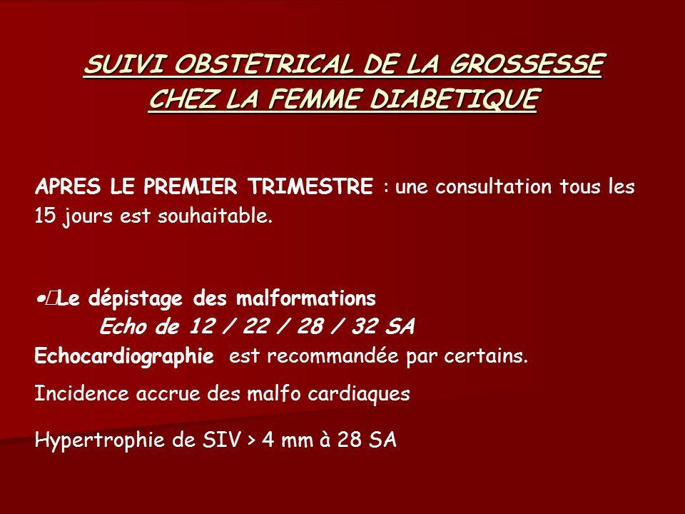 SUIVI OBSTETRICAL DE LA GROSSESSE CHEZ LA FEMME DIABETIQUE APRES LE PREMIER TRIMESTRE : une consultation tous les 15 jours est souhaitable. Le dépista