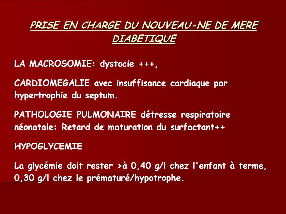 PRISE EN CHARGE DU NOUVEAU-NE DE MERE DIABETIQUE LA MACROSOMIE: dystocie +++, CARDIOMEGALIE avec insuffisance cardiaque par hypertrophie du septum. PA