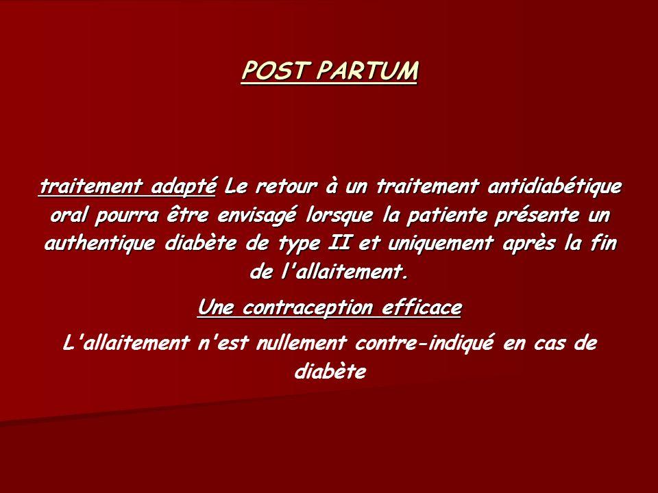 POST PARTUM traitement adapté Le retour à un traitement antidiabétique oral pourra être envisagé lorsque la patiente présente un authentique diabète d