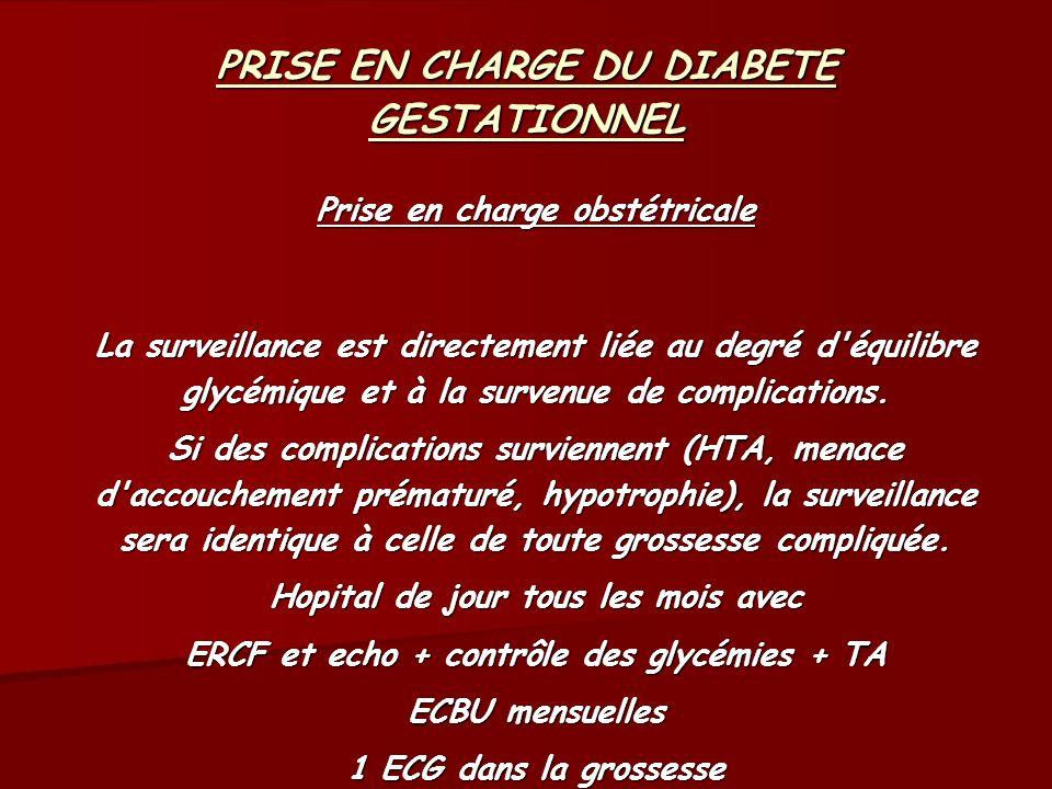 PRISE EN CHARGE DU DIABETE GESTATIONNEL Prise en charge obstétricale La surveillance est directement liée au degré d'équilibre glycémique et à la surv