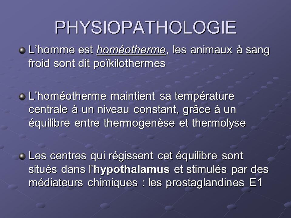 PHYSIOPATHOLOGIE Lhomme est homéotherme, les animaux à sang froid sont dit poïkilothermes Lhoméotherme maintient sa température centrale à un niveau c