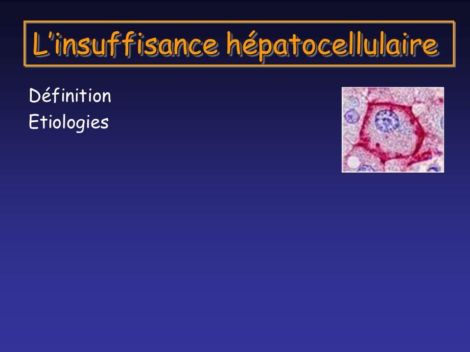 Linsuffisance hépatocellulaire Définition Etiologies