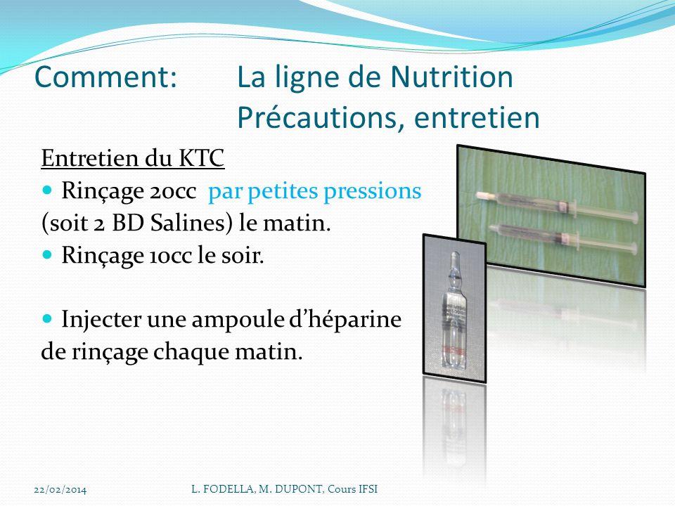 22/02/2014L. FODELLA, M. DUPONT, Cours IFSI Comment:La ligne de Nutrition Précautions, entretien Entretien du KTC Rinçage 20cc par petites pressions (