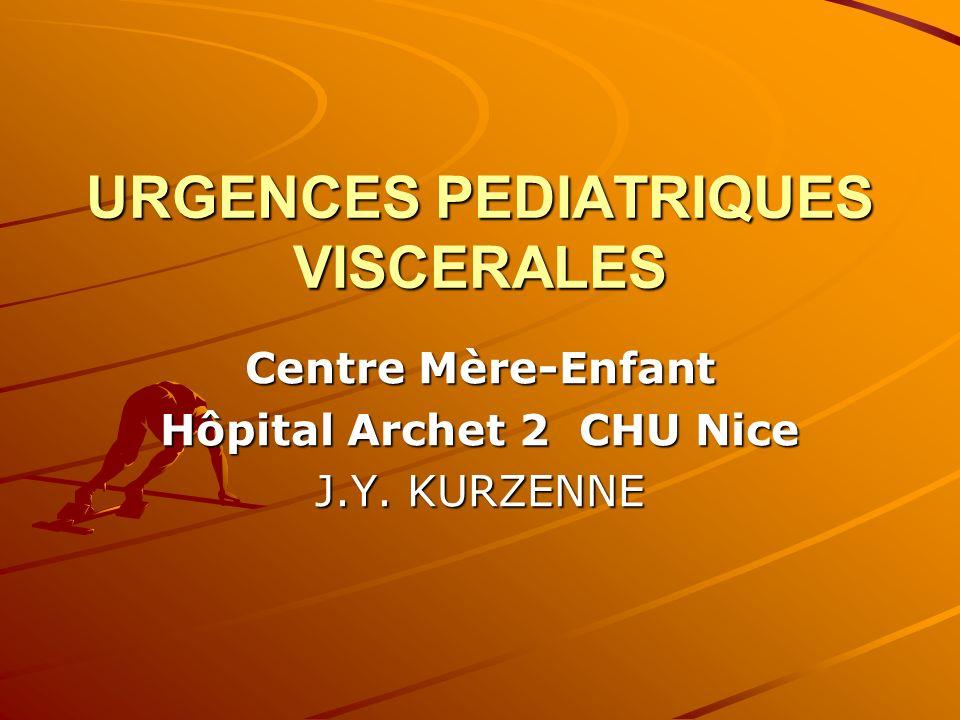 URGENCES PEDIATRIQUES VISCERALES Centre Mère-Enfant Hôpital Archet 2 CHU Nice J.Y. KURZENNE