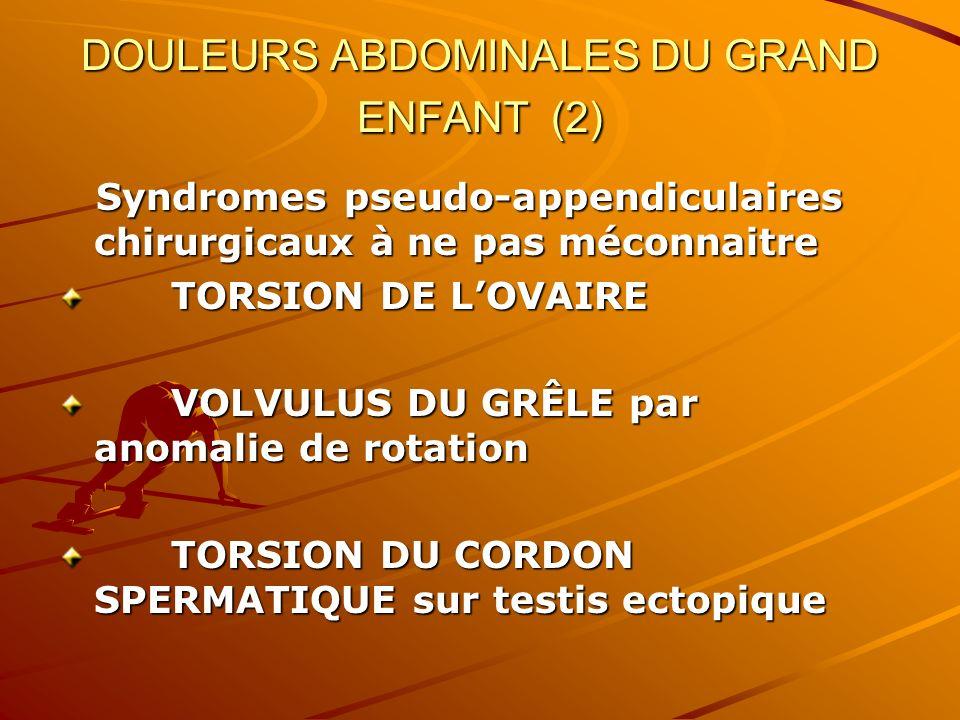 DOULEURS ABDOMINALES DU GRAND ENFANT (2) Syndromes pseudo-appendiculaires chirurgicaux à ne pas méconnaitre Syndromes pseudo-appendiculaires chirurgic