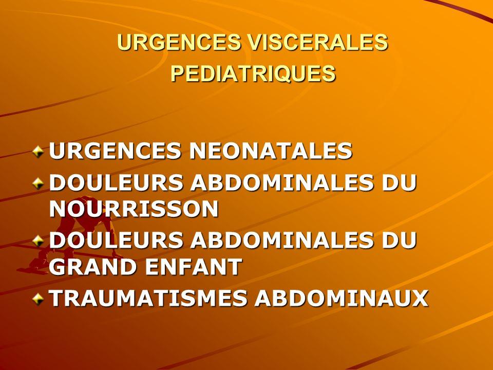 URGENCES VISCERALES PEDIATRIQUES URGENCES NEONATALES DOULEURS ABDOMINALES DU NOURRISSON DOULEURS ABDOMINALES DU GRAND ENFANT TRAUMATISMES ABDOMINAUX