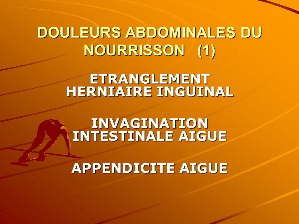 DOULEURS ABDOMINALES DU NOURRISSON (2) ETRANGLEMENT HERNIAIRE INGUINAL Risque digestif Risque testiculaire Risque ovarien Risque vital