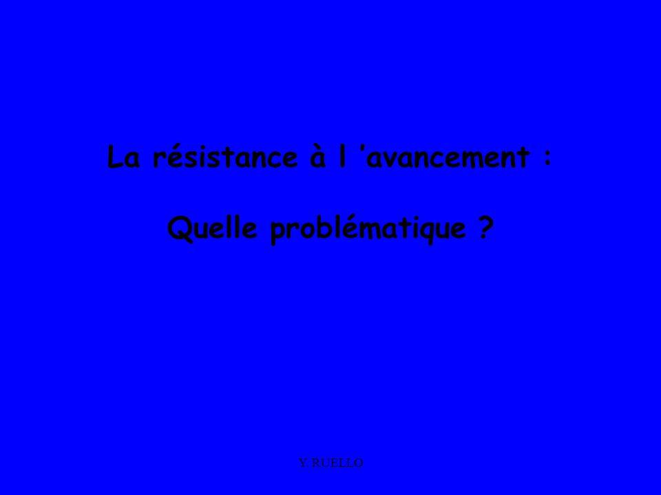 Y. RUELLO La résistance à l avancement : Quelle problématique ?