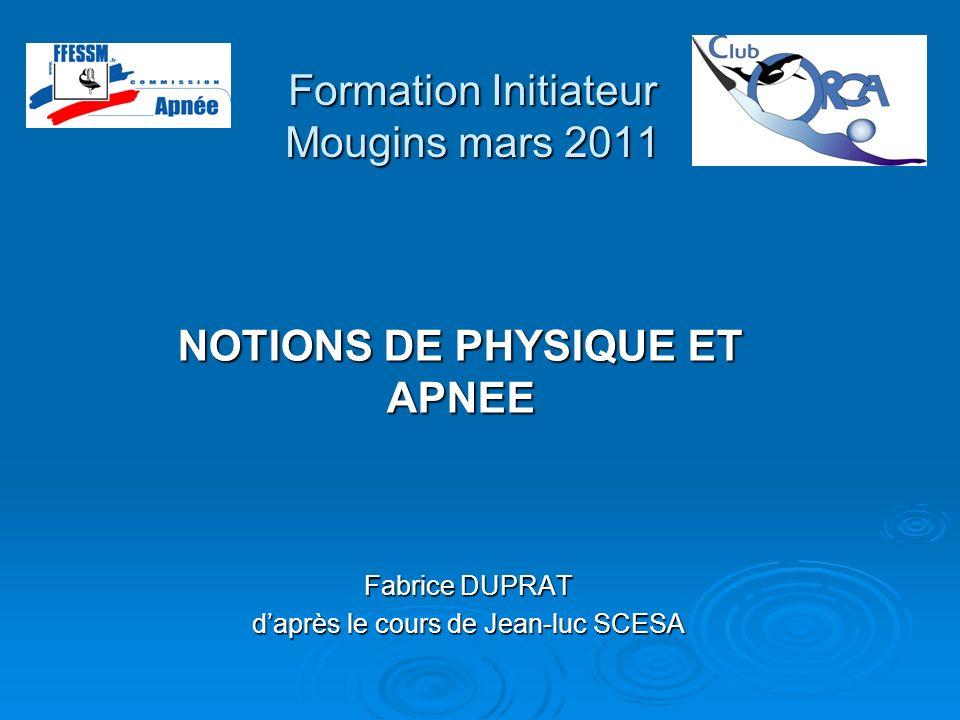Formation Initiateur Mougins mars 2011 Fabrice DUPRAT daprès le cours de Jean-luc SCESA NOTIONS DE PHYSIQUE ET APNEE