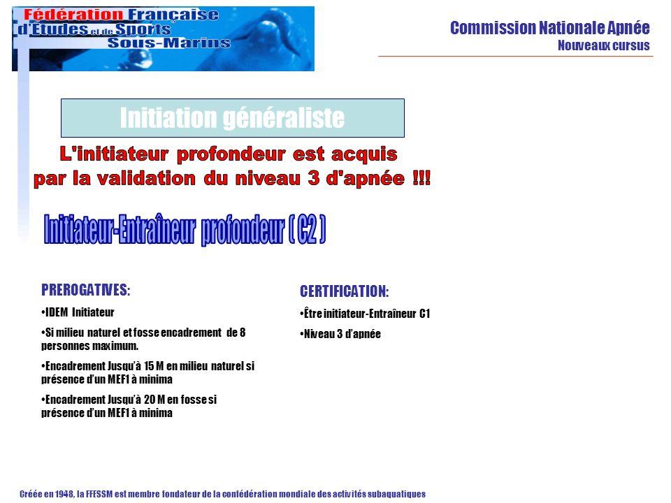 Commission Nationale Apnée Nouveaux cursus Créée en 1948, la FFESSM est membre fondateur de la confédération mondiale des activités subaquatiques Init