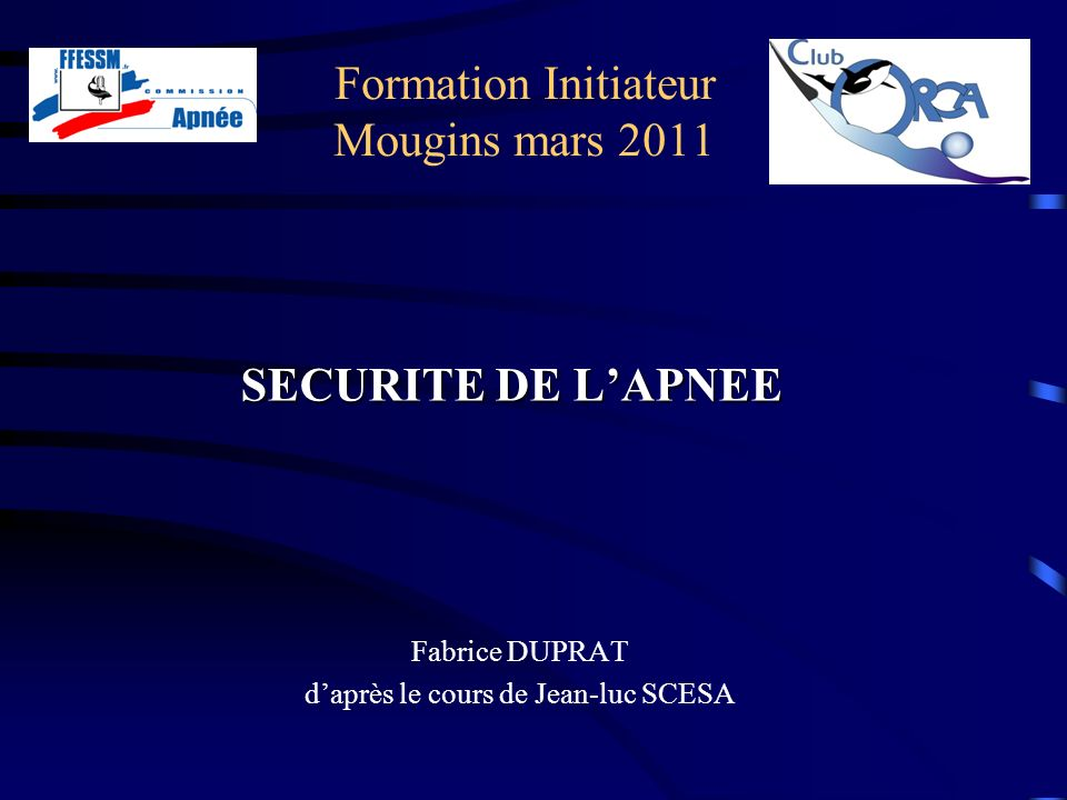 Formation Initiateur Mougins mars 2011 Fabrice DUPRAT daprès le cours de Jean-luc SCESA SECURITE DE LAPNEE