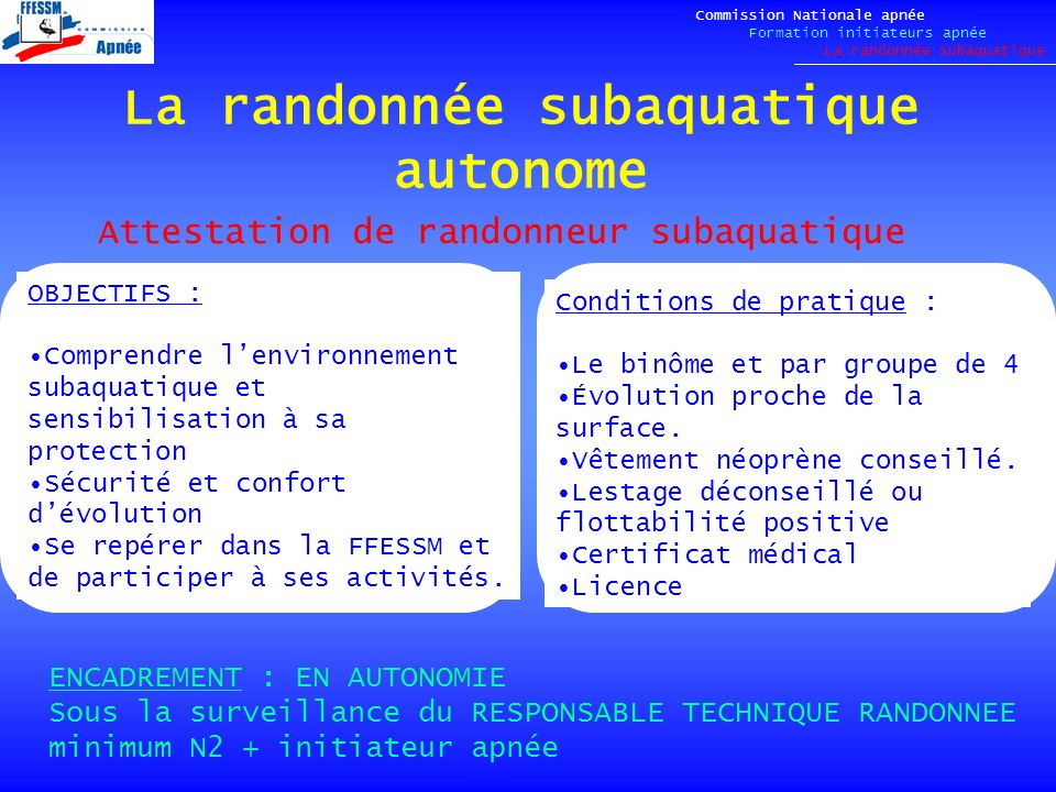 La randonnée subaquatique autonome Commission Nationale apnée Formation initiateurs apnée La randonnée subaquatique Conditions de pratique : Le binôme