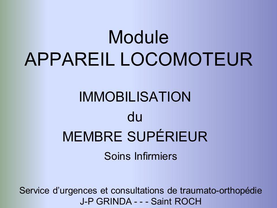 Module APPAREIL LOCOMOTEUR IMMOBILISATION du MEMBRE SUPÉRIEUR Soins Infirmiers Service durgences et consultations de traumato-orthopédie J-P GRINDA -
