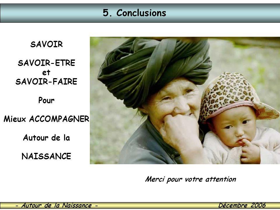 - Autour de la Naissance - Décembre 2006 5. Conclusions SAVOIR SAVOIR-ETRE et SAVOIR-FAIRE Pour Mieux ACCOMPAGNER Autour de la NAISSANCE Merci pour vo