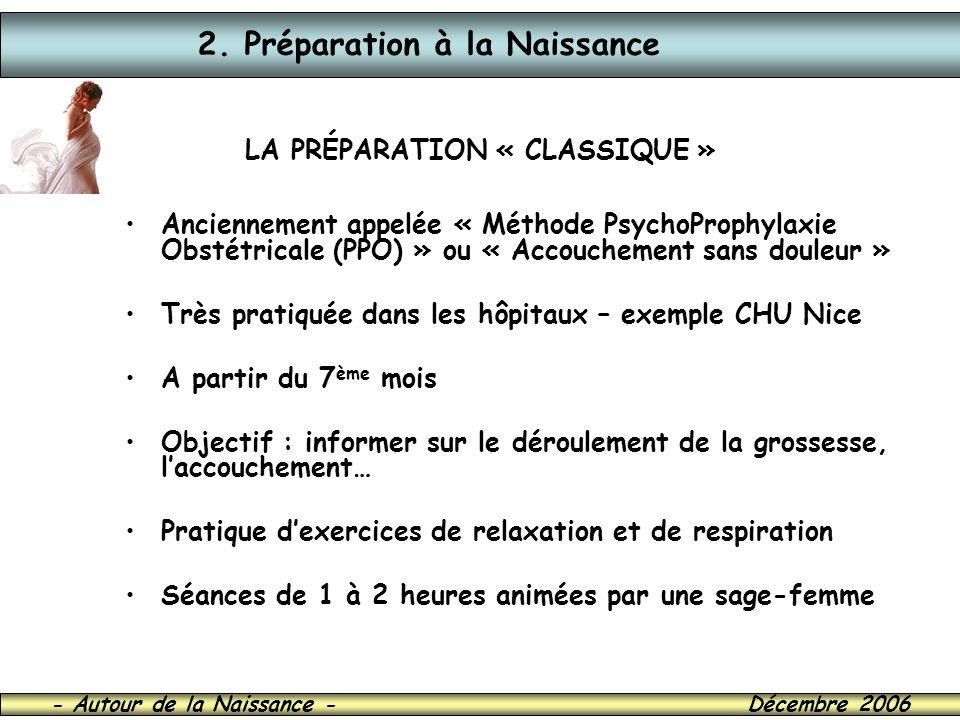 - Autour de la Naissance - Décembre 2006 2. Préparation à la Naissance LA PRÉPARATION « CLASSIQUE » Anciennement appelée « Méthode PsychoProphylaxie O
