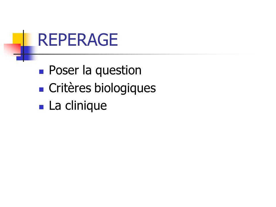 REPERAGE Poser la question Critères biologiques La clinique