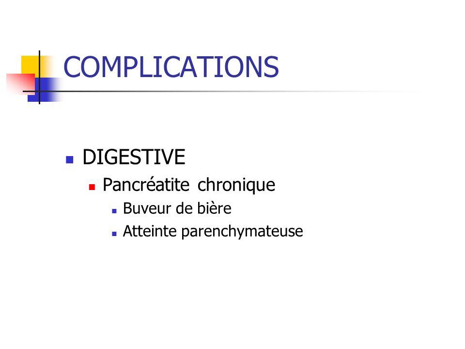 COMPLICATIONS DIGESTIVE Pancréatite chronique Buveur de bière Atteinte parenchymateuse