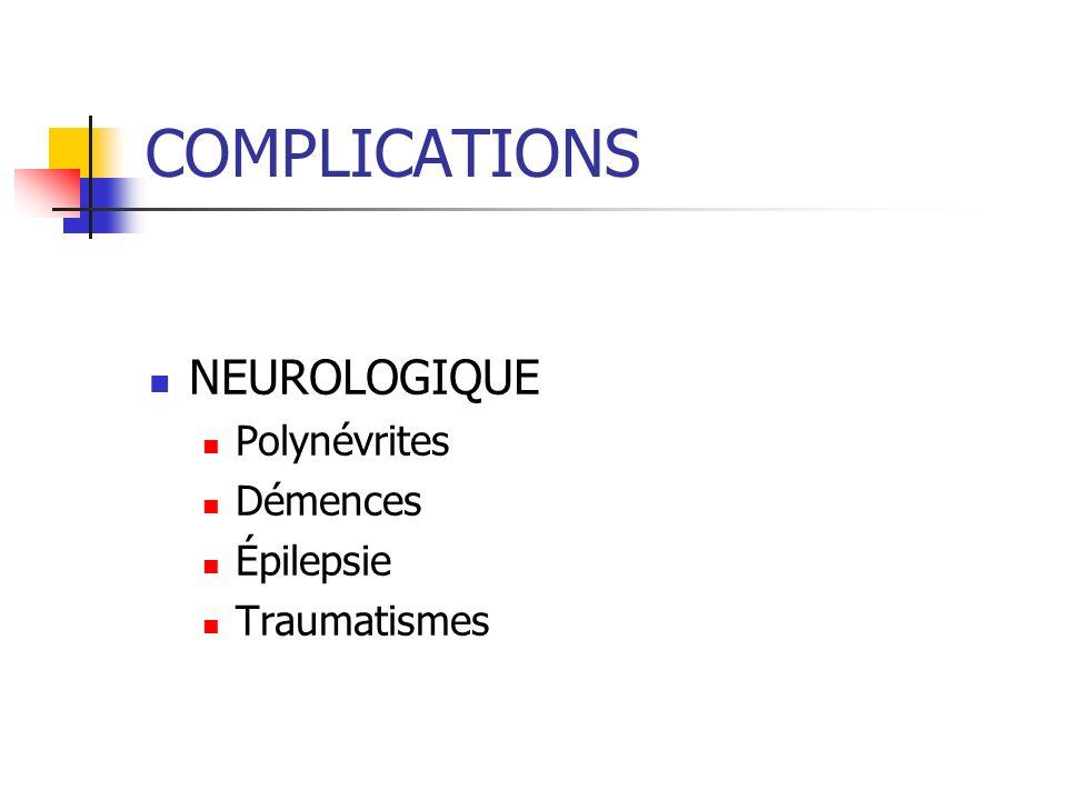 COMPLICATIONS NEUROLOGIQUE Polynévrites Démences Épilepsie Traumatismes